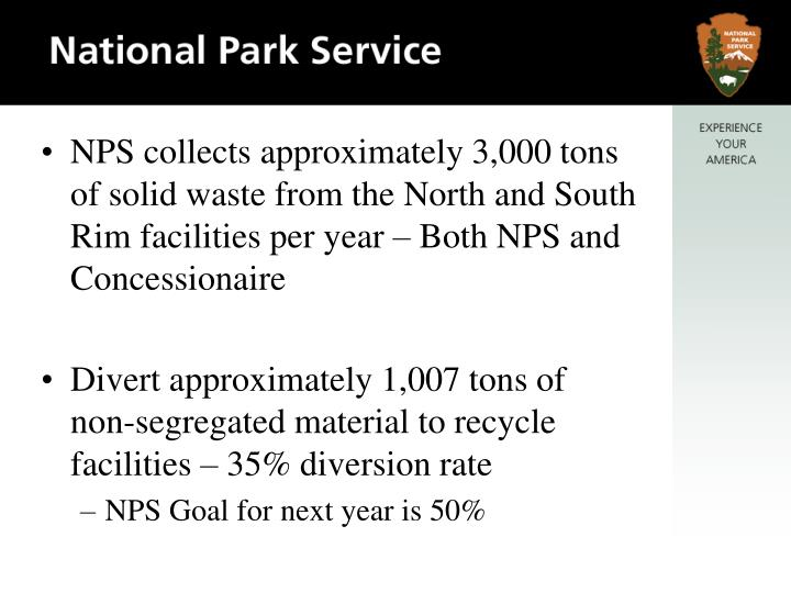 NPS collects approximately 3,000 tons of solid waste from the North and South Rim facilities per yea...