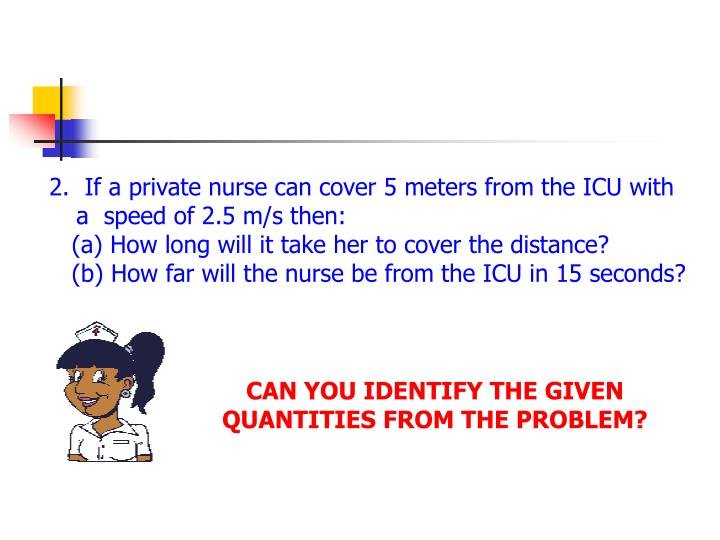 2.  If a private nurse can cover 5 meters from the ICU with a  speed of 2.5 m/s then: