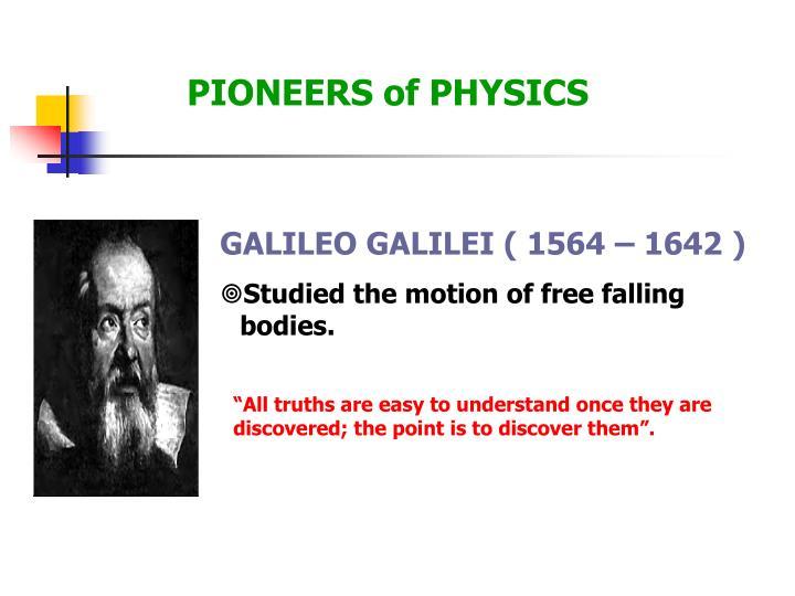 GALILEO GALILEI ( 1564 – 1642 )