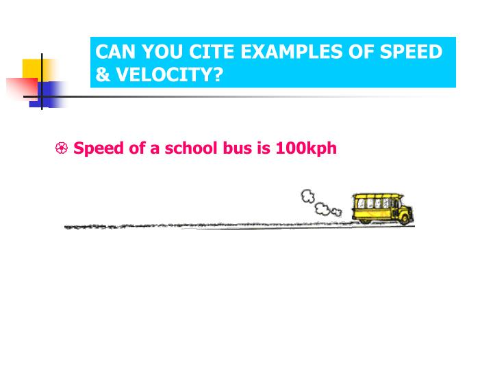 CAN YOU CITE EXAMPLES OF SPEED & VELOCITY?