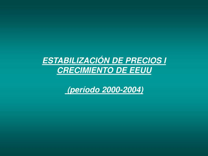 ESTABILIZACIÓN DE PRECIOS I CRECIMIENTO DE EEUU