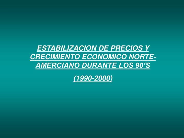 ESTABILIZACION DE PRECIOS Y CRECIMIENTO ECONOMICO NORTE-AMERCIANO DURANTE LOS 90'S