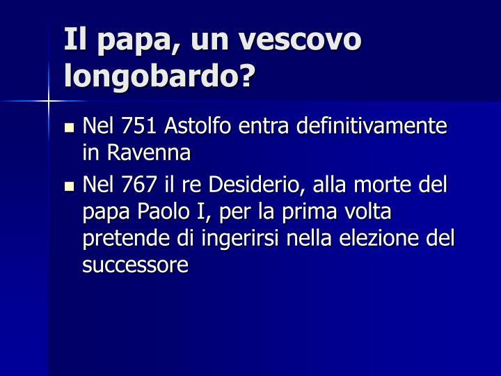 Il papa, un vescovo longobardo?