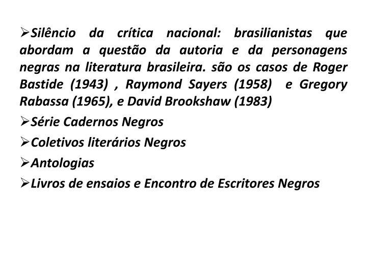 Silêncio da crítica nacional: brasilianistas que abordam a questão da autoria e da personagens negras na literatura brasileira. são os casos de