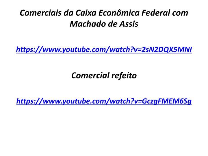 Comerciais da Caixa Econômica Federal com Machado de Assis