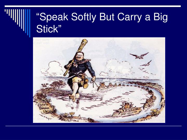 """Speak Softly But Carry a Big Stick"""