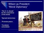 wilson as president moral diplomacy