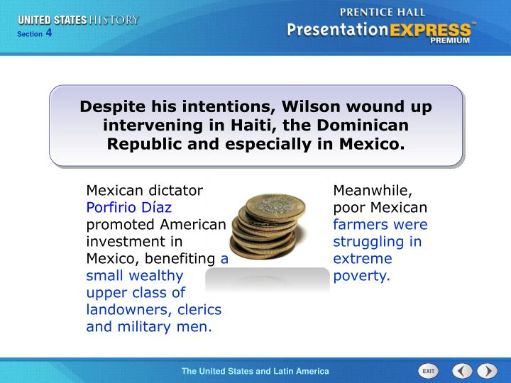 Despite his intentions, Wilson wound up intervening in Haiti, the Dominican Republic and especially in Mexico.