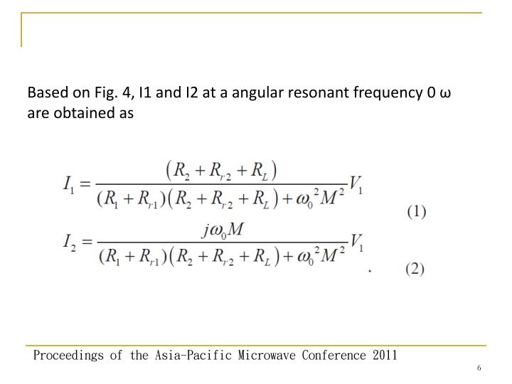 Based on Fig. 4, I1 and I2 at a angular resonant frequency