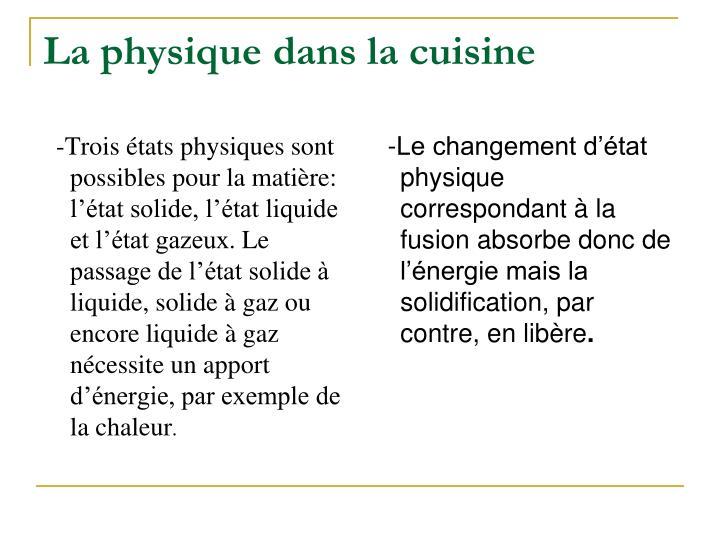 -Trois états physiques sont possibles pour la matière: l'état solide, l'état liquide et l'état gazeux