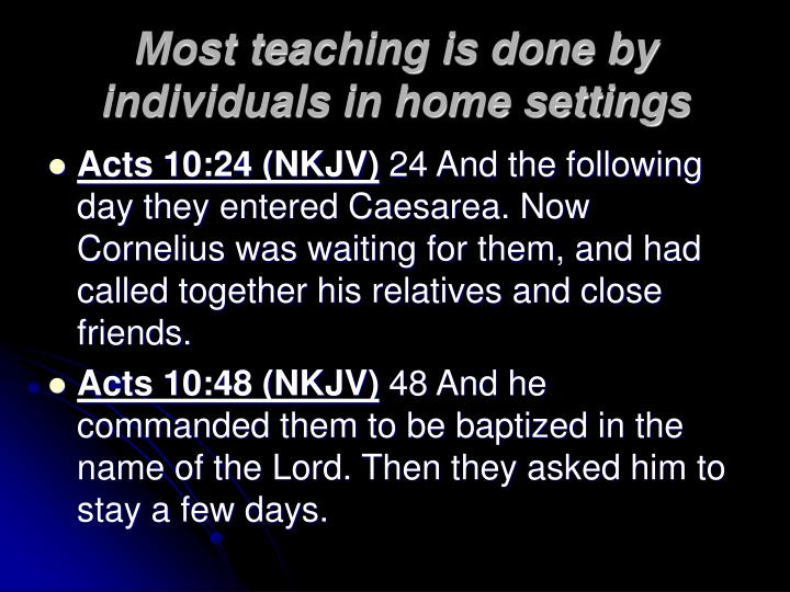 Most teaching is done by individuals in home settings
