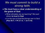 we must commit to build a strong faith21