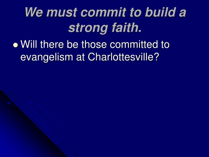 We must commit to build a strong faith.