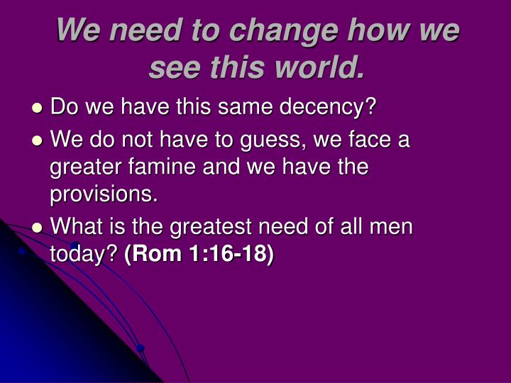 We need to change how we see this world.