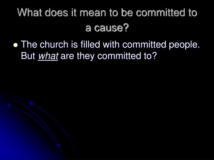 What does it mean to be committed to a cause?