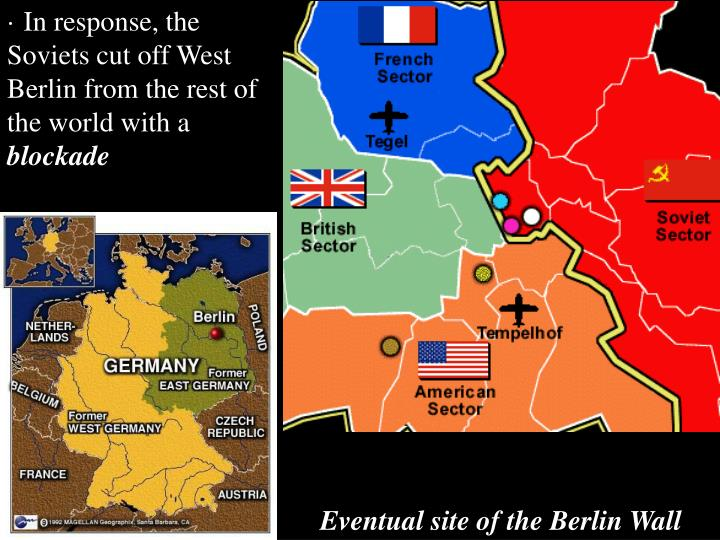 · In response, the Soviets cut off West Berlin from the rest of the world with a