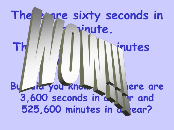There are sixty seconds in a minute.