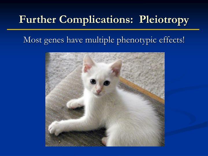 Further Complications:  Pleiotropy