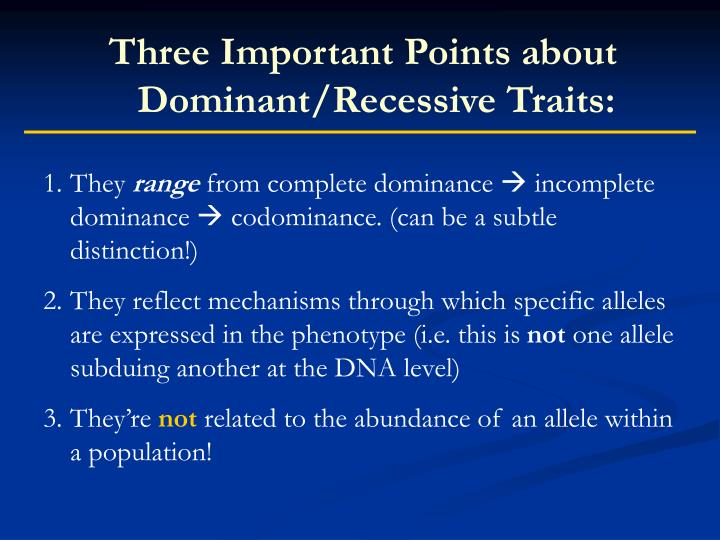 Three Important Points about Dominant/Recessive Traits: