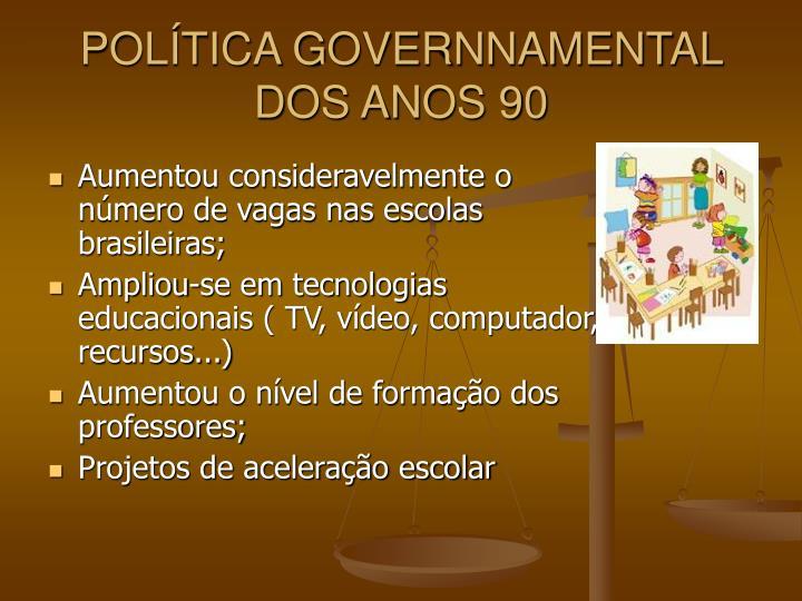 POLÍTICA GOVERNNAMENTAL DOS ANOS 90