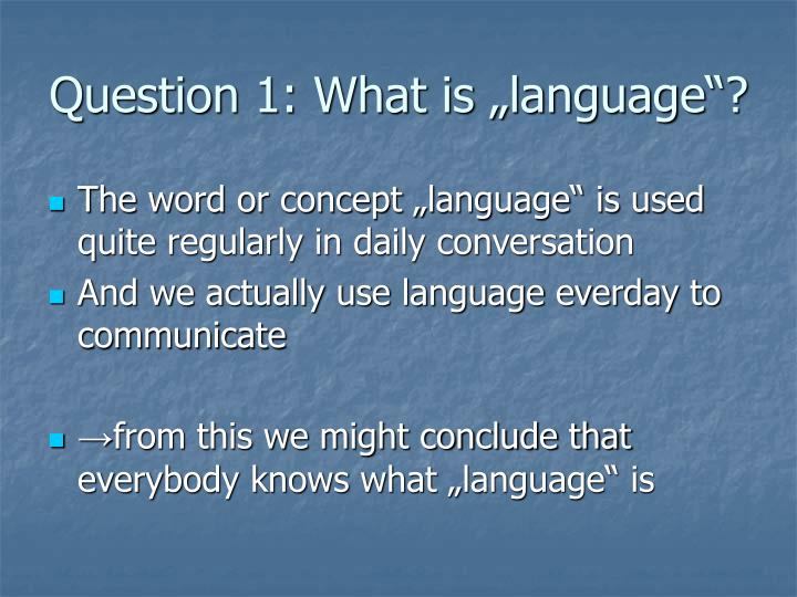 """Question 1: What is """"language""""?"""