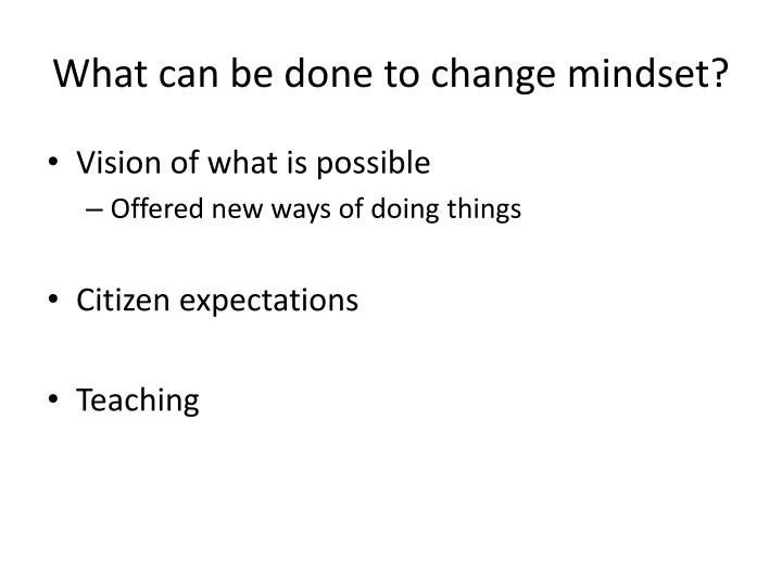 What can be done to change mindset?