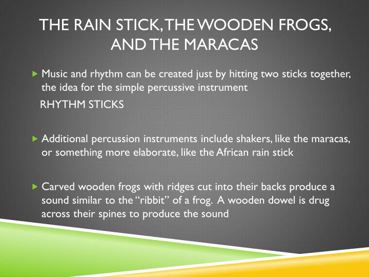 The Rain Stick, the Wooden frogs, and the maracas
