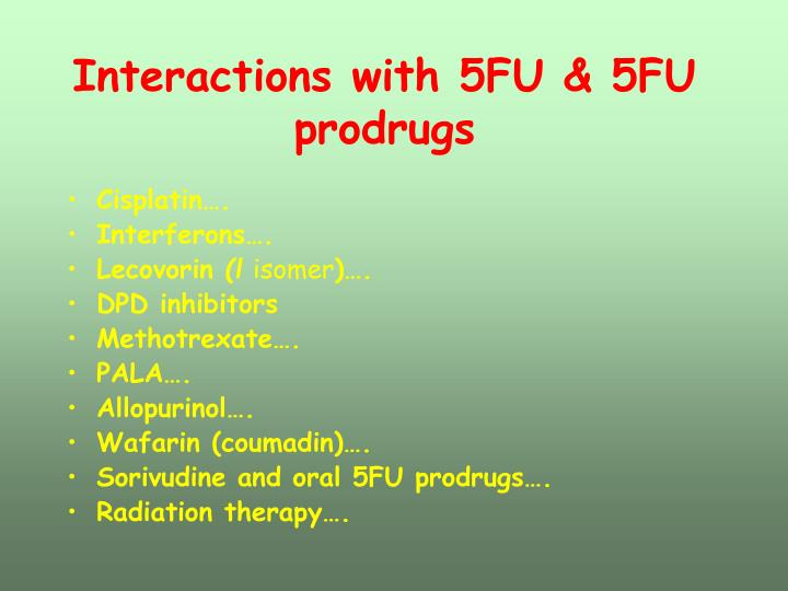 Interactions with 5FU & 5FU prodrugs