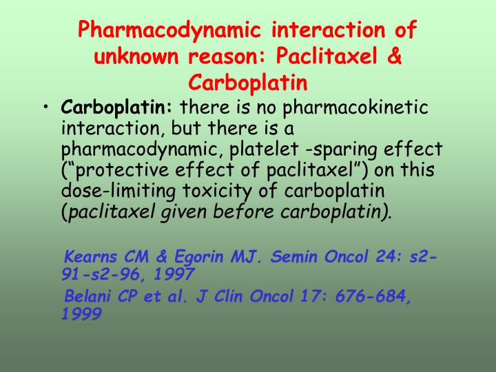 Pharmacodynamic interaction of unknown reason: Paclitaxel & Carboplatin