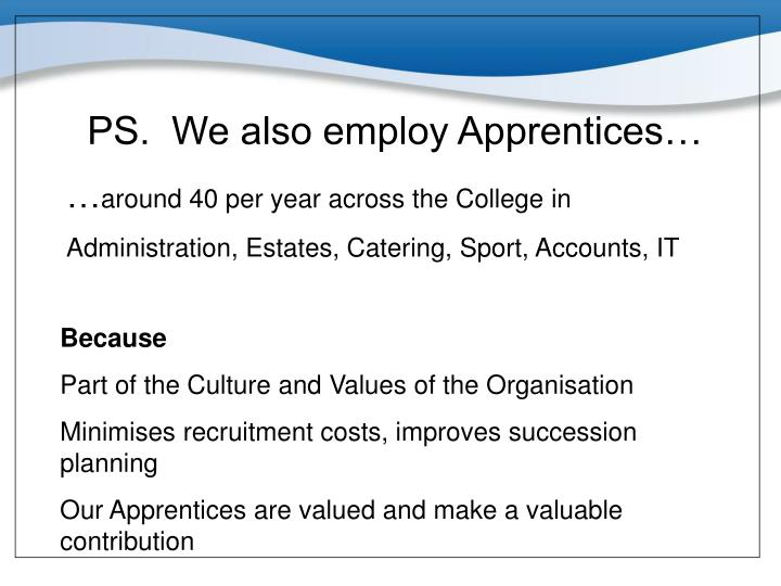 PS.  We also employ Apprentices…
