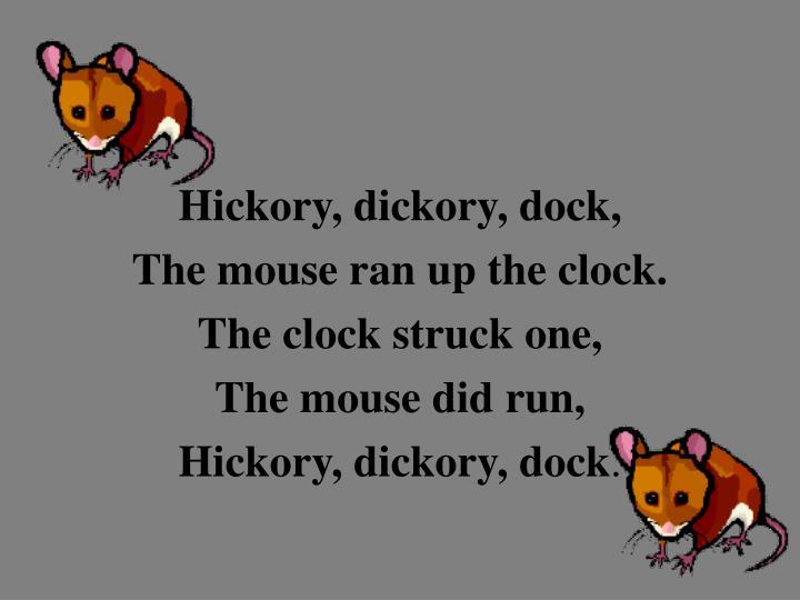 Hickory, dickory, dock,
