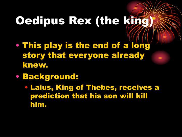 Oedipus Rex (the king)