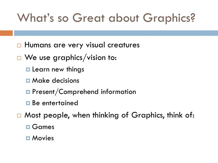 What's so Great about Graphics?