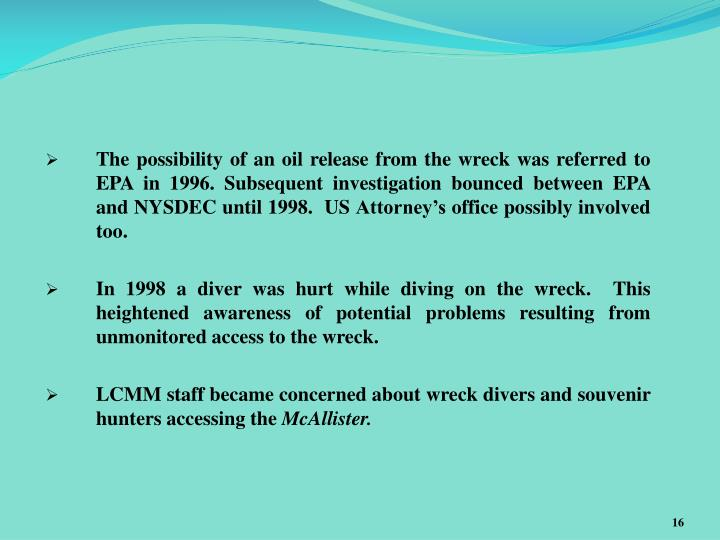 The possibility of an oil release from the wreck was referred to EPA in 1996. Subsequent investigation bounced between EPA and NYSDEC until 1998.  US Attorney's office possibly involved too.