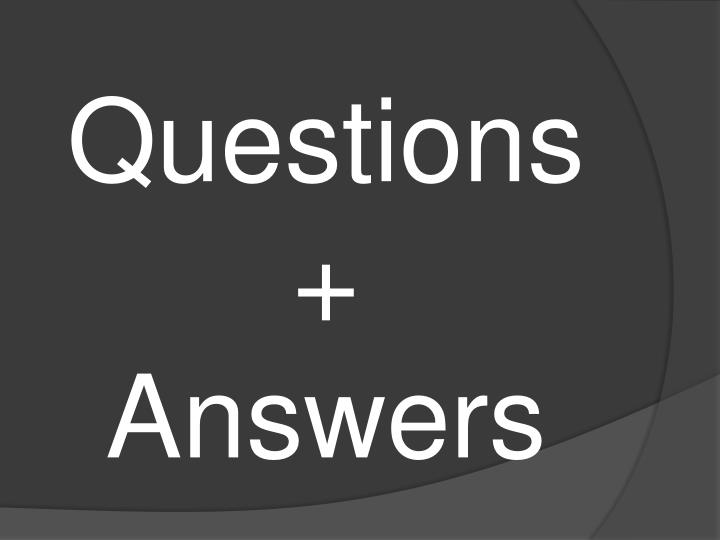 Questions + Answers