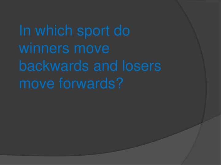 In which sport do winners move backwards and losers move forwards?