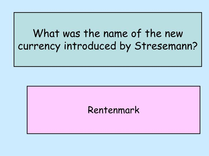 What was the name of the new currency introduced by Stresemann?