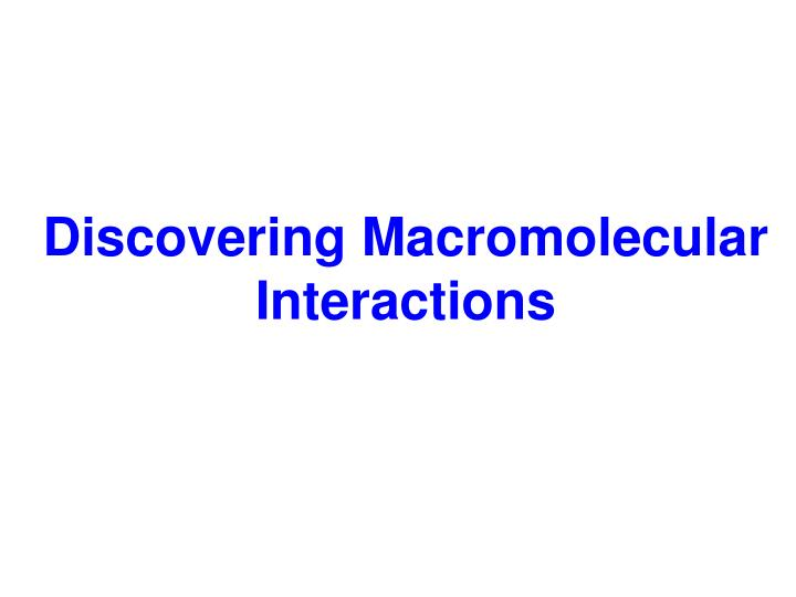 Discovering macromolecular interactions