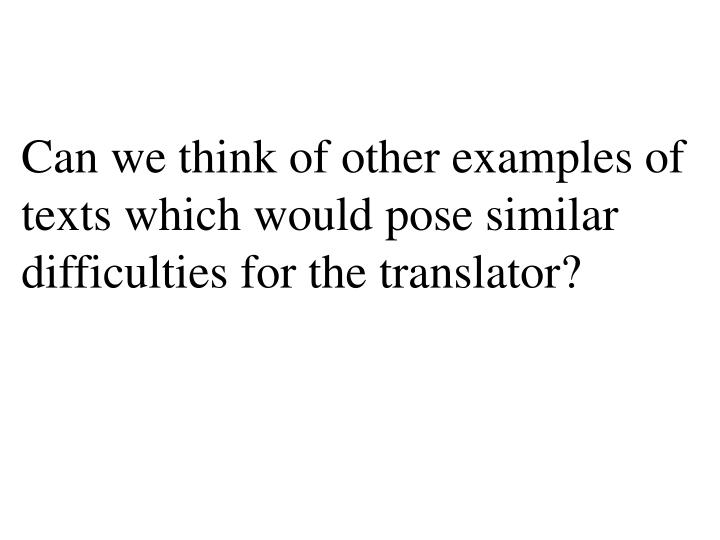 Can we think of other examples of texts which would pose similar difficulties for the translator?