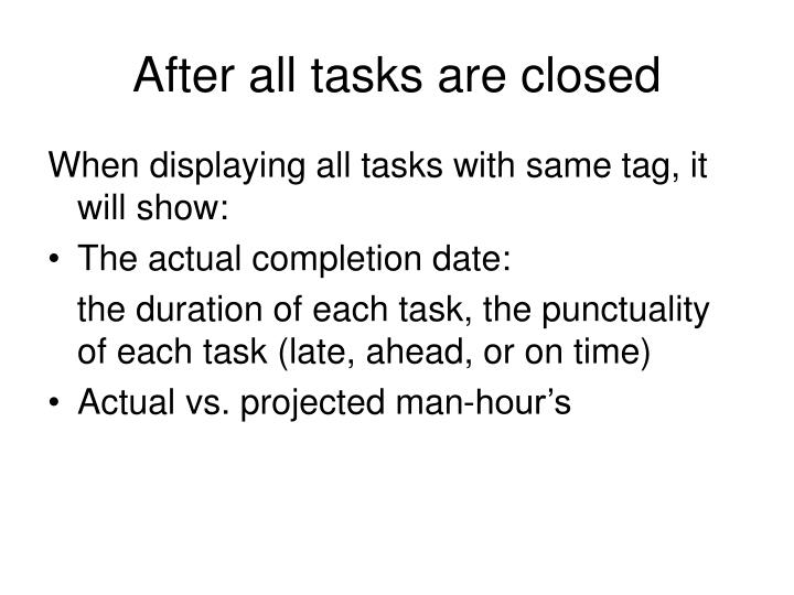 After all tasks are closed