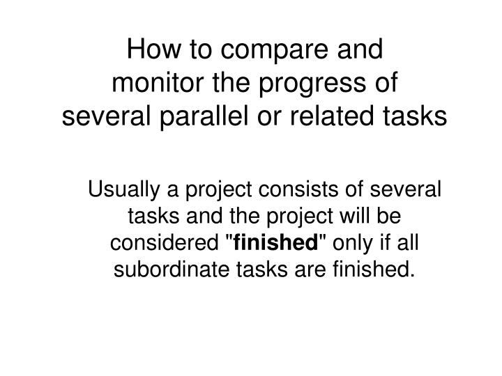 How to compare and monitor the progress of several parallel or related tasks