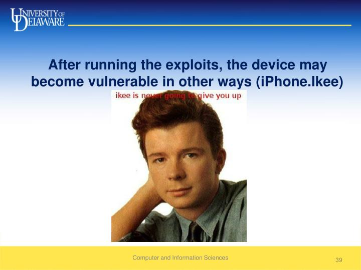 After running the exploits, the device may become vulnerable in other ways (