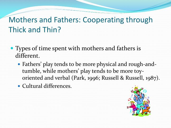 Mothers and Fathers: Cooperating through Thick and Thin?