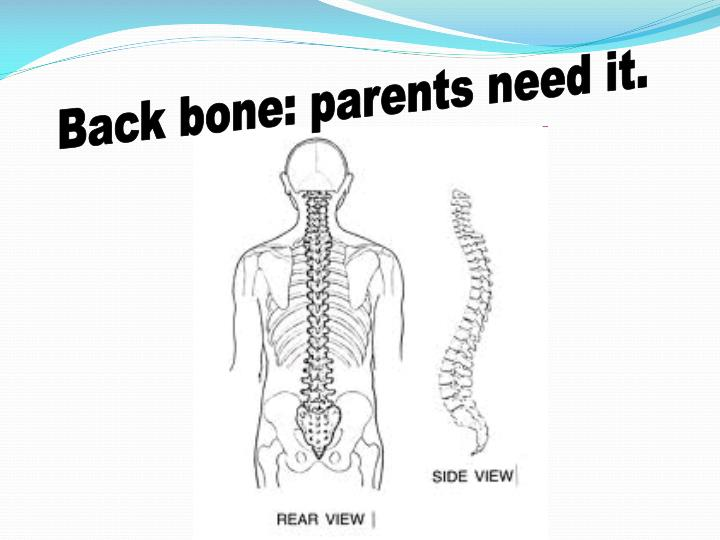 Back bone: parents need it.