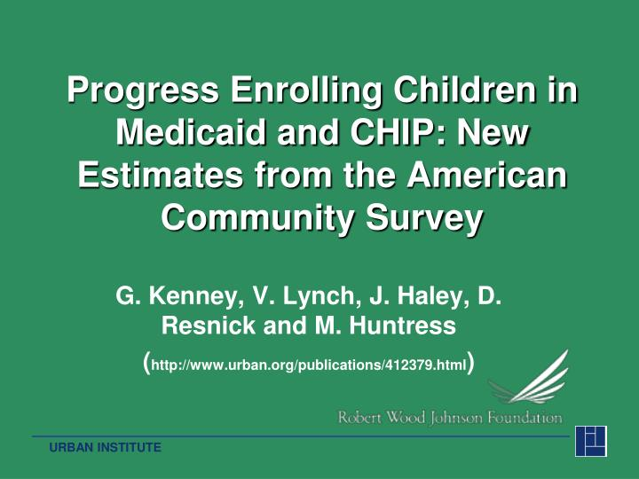 Progress enrolling children in medicaid and chip new estimates from the american community survey