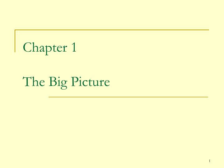 Chapter 1 the big picture