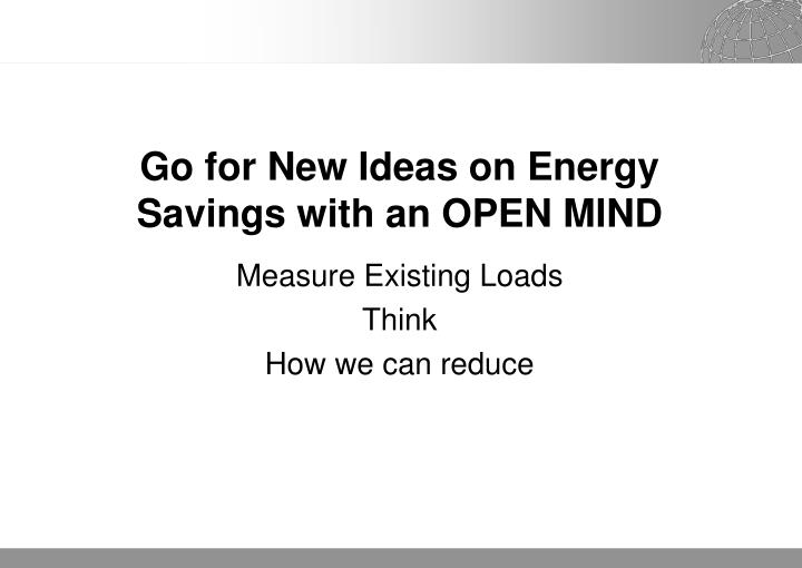 Go for New Ideas on Energy Savings with an OPEN MIND