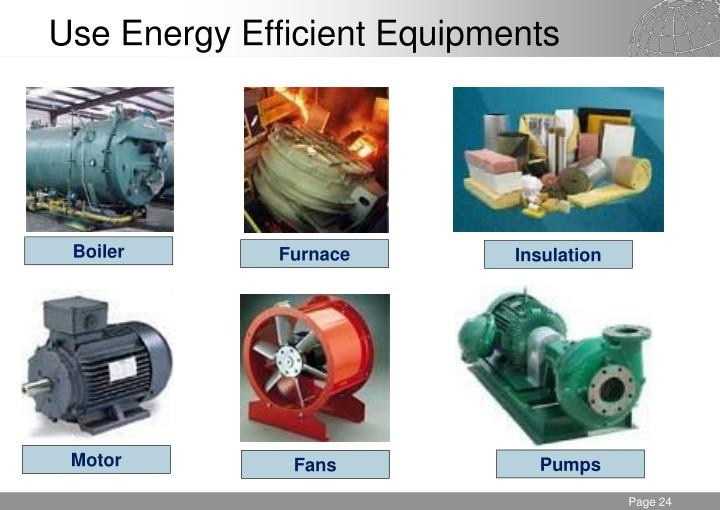 Use Energy Efficient Equipments