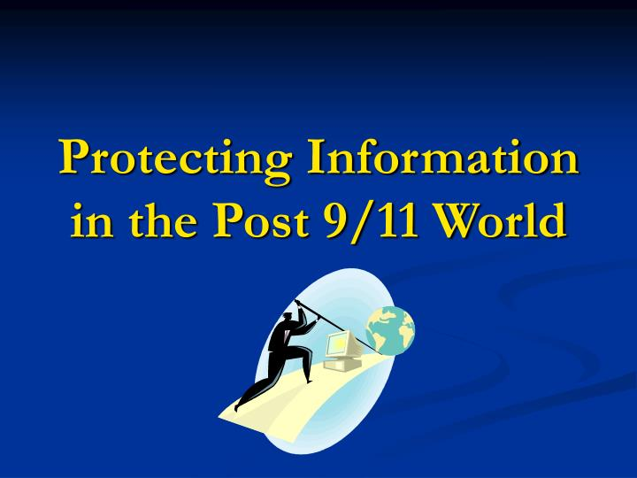 Protecting information in the post 9 11 world