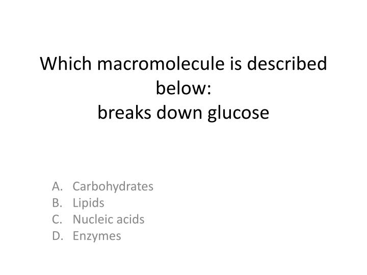 Which macromolecule is